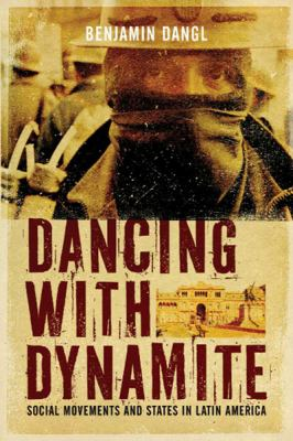 Dancing with Dynamite: Social Movements and States in Latin America (Large Print 16pt) 9781458725301