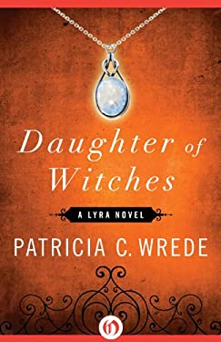 Daughter of Witches: A Lyra Novel 9781453258286