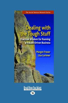 Dealing with the Tough Stuff: Practical Wisdom for Running a Values-Driven Business (Large Print 16pt) 9781458726445