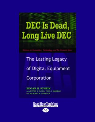 Dec Is Dead, Long Live Dec: The Lasting Legacy of Digital Equiment Corporation (Large Print 16pt) 9781458777676
