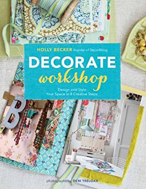 Decorate Workshop: Design and Style Your Space in 8 Creative Steps 9781452110646