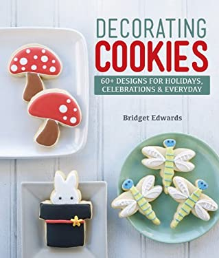 Decorating Cookies: 60+ Designs for Holidays, Celebrations & Everyday 9781454703211
