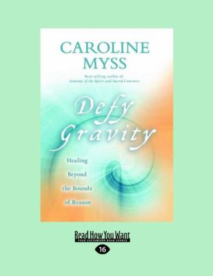 Defy Gravity: Healing Beyond the Bounds of Reason (Large Print 16pt) 9781458752246