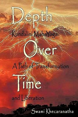 Depth Over Time: Kundalini Mahayoga: A Path of Transformation and Liberation 9781452016283