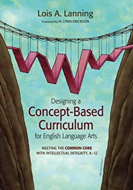 Designing a Concept-Based Curriculum for English Language Arts: Meeting the Common Core with Intellectual Integrity, K 12 9781452241975