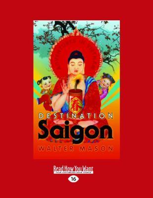Destination Saigon: Adventures in Vietnam (Large Print 16pt)