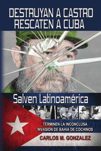 Destruyan a Castro-Rescaten a Cuba-Salven Latinoamerica 9781453540558