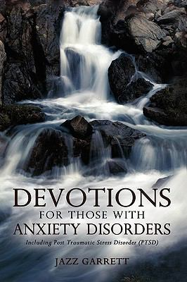 Devotions for Those with Anxiety Disorders: Including Post Traumatic Stress Disorder (Ptsd) 9781450205757