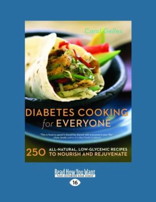 Diabetes Cooking for Everyone: 250 All-Natural, Low-Glycemic Recipes to Nourish and Rejuvenate 9781458754783