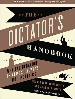The Dictator's Handbook: Why Bad Behavior Is Almost Always Good Politics 9781452636900