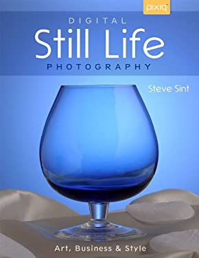 Digital Still Life Photography: Art, Business & Style 9781454703273