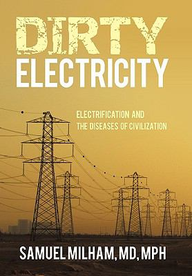 Dirty Electricity: Electrification and the Diseases of Civilization 9781450238229