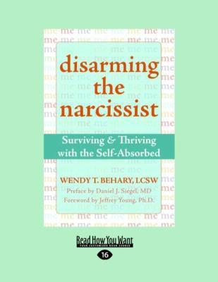 Disarming the Narcissist: Surviving & Thriving with the Self-Absorbed (Easyread Large Edition) 9781458745392