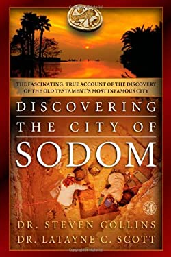 Discovering the City of Sodom: The Fascinating, True Account of the Discovery of the Old Testament's Most Infamous City 9781451684308