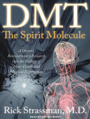 DMT: The Spirit Molecule: A Doctor's Revolutionary Research Into the Biology of Near-Death and Mystical Experiences 9781452601458