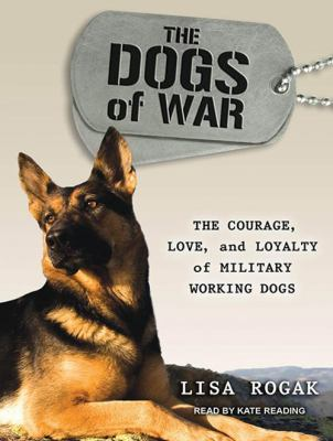 The Dogs of War: The Courage, Love, and Loyalty of Military Working Dogs 9781452608167