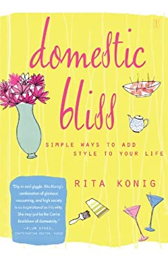 Domestic Bliss: Simple Ways to Add Style to Your Life 9781451623802