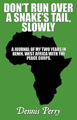 Don't Run Over a Snake's Tail, Slowly: A Journal of My Two Years in Benin, West Africa with the Peace Corps. 9781456097356