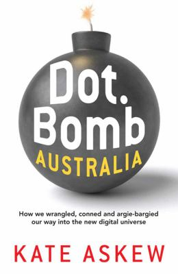 Dot.Bomb Australia: How We Wrangled, Conned and Argie-Bargied Our Way Into the New Digital Universe (Large Print 16pt)