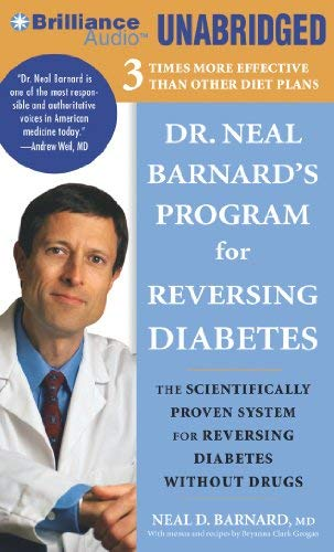 Dr. Neal Barnard's Program for Reversing Diabetes: The Scientifically Proven System for Reversing Diabetes Without Drugs [With Bonus Disc] 9781455871445