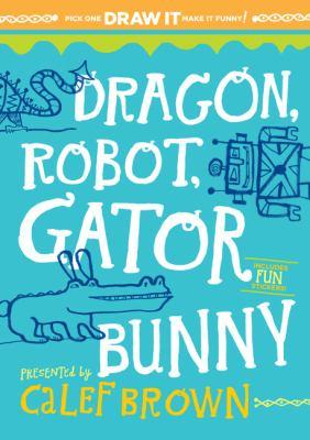 Dragon, Robot, Gatorbunny : Pick one. Draw it. Make it Funny