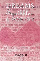 Dreams Squibbles & Poetry - Jorge K., K. / Jorge K.