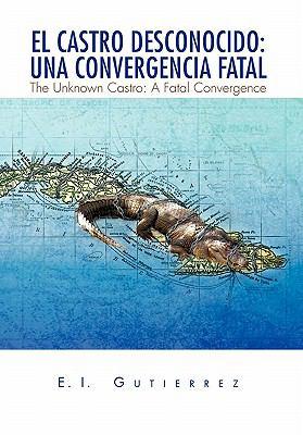 El Castro Desconocido: Una Convergencia Fatal 9781450091756