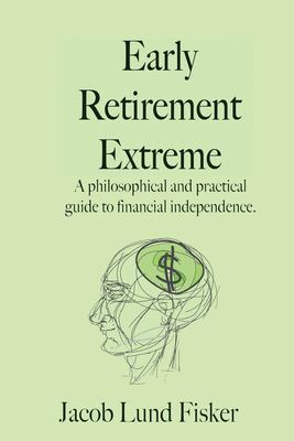 Early Retirement Extreme: A Philosophical and Practical Guide to Financial Independence 9781453601211