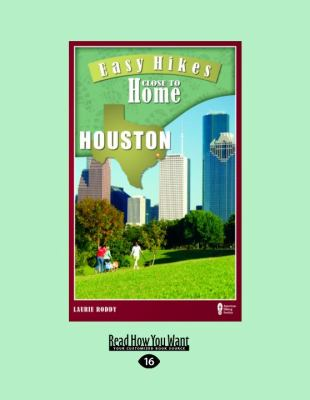 Easy Hikes Close to Home Houston: Including Huntsville, Beaumont, and Galveston (Large Print 16pt)