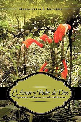 El Amor y Poder de Dios: Experiencias Misioneras En La Selva del Ecuador 9781452076089