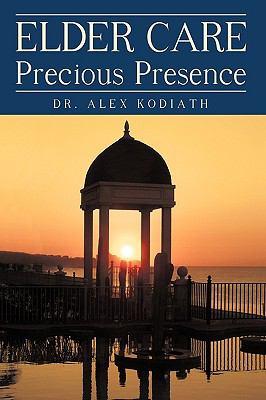 Elder Care: Precious Presence 9781450221429