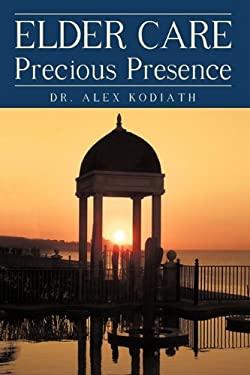 Elder Care: Precious Presence 9781450221436