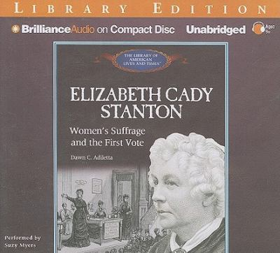 Elizabeth Cady Stanton: Women's Suffrage and the First Vote 9781455811106