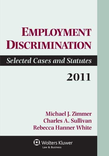 Employment Discrimination: Selected Cases and Statutes, 2011 9781454808084