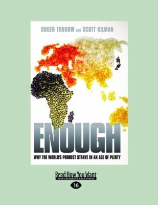 Enough: Why the World's Poorest Starve in an Age of Plenty 9781458767332
