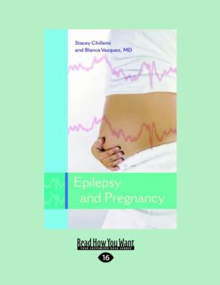 Epilepsy and Pregnancy: What Every Woman with Epilepsy Should Know (Large Print 16pt) 9781458748683