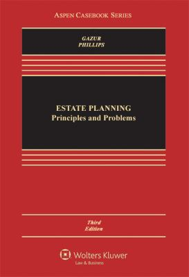 Estate Planning: Principles and Problems, Third Edition 9781454805373