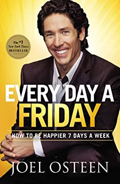 Every Day a Friday: How to Be Happier 7 Days a Week 9781455507313