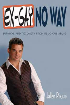 Ex-Gay No Way: Survival and Recovery from Religious Abuse (Large Print 16pt) 9781458787866