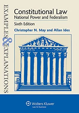 Examples and Explanations: Constitutional Law: National Power and Federalism, 6th Edition 9781454805243