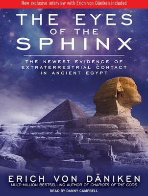 The Eyes of the Sphinx: The Newest Evidence of Extraterrestrial Contact in Ancient Egypt 9781452651545
