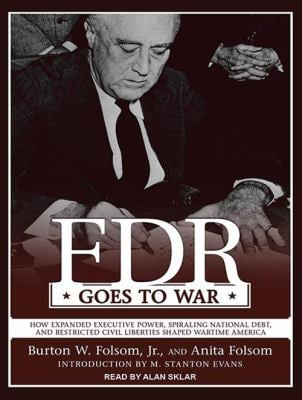 FDR Goes to War: How Expanded Executive Power, Spiraling National Debt, and Restricted Civil Liberties Shaped Wartime America 9781452603919