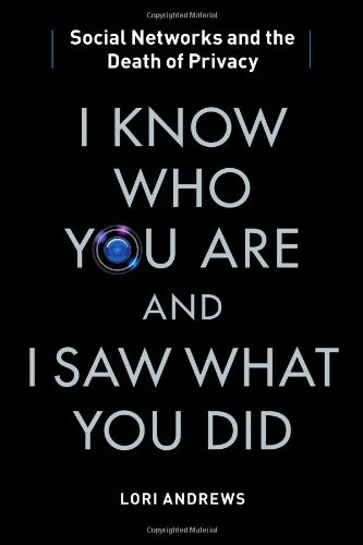 I Know Who You Are and I Saw What You Did: Social Networks and the Death of Privacy 9781451650518