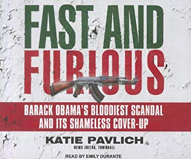Fast and Furious: Barack Obama's Bloodiest Scandal and Its Shameless Cover-Up 9781452607313