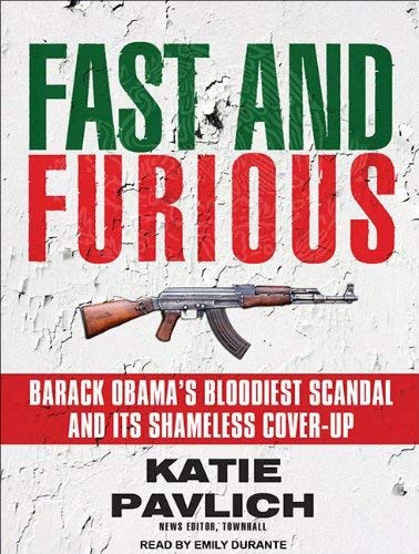 Fast and Furious: Barack Obama's Bloodiest Scandal and Its Shameless Cover-Up 9781452657318