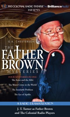 Father Brown Mysteries, the - The Actor and the Alibi, the Worst Crime in the World, the Insoluble Problem and the Eye of Apollo: A Radio Dramatizatio 9781455852499