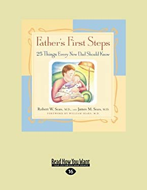 Father's First Steps: 25 Things Every New Dad Should Know 9781458765666