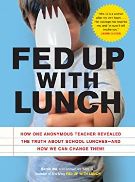 Fed Up with Lunch: How One Anonymous Teacher Revealed the Truth about School Lunches--And How We Can Change Them! 9781452102283