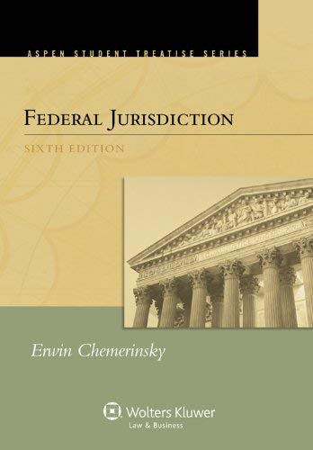 Federal Jurisdiction, Sixth Edition (Aspen Student Treatise Series) 9781454804024