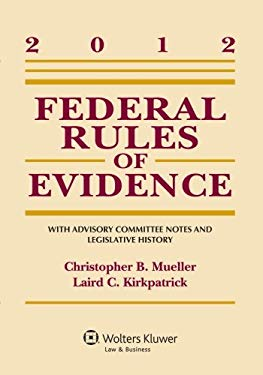 Federal Rules of Evidence: With Advisory Committee Notes and Legislative History, 2012 Statutory Supplement 9781454812159